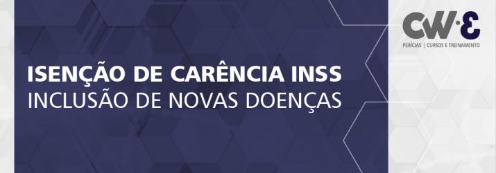 ISENÇÃO DE CARÊNCIA INSS – INCLUSÃO DE NOVAS DOENÇAS