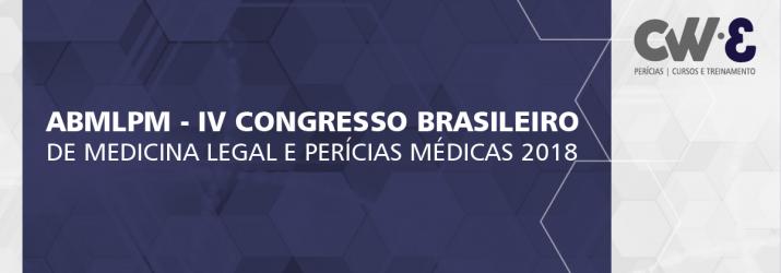 DIVULGAÇÃO: IV CONGRESSO BRASILEIRO DE MEDICINA LEGAL E PERÍCIAS MÉDICAS 2018 – ABMLPM