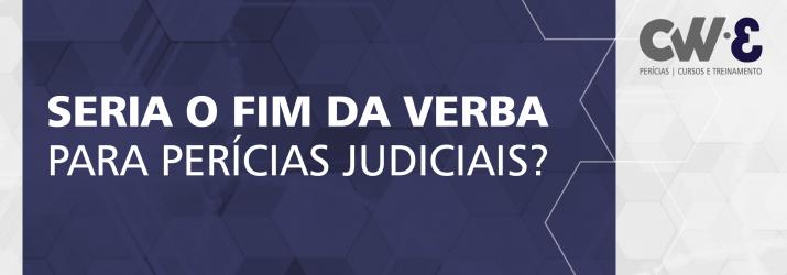 SERIA O FIM DA VERBA PARA PERÍCIAS JUDICIAIS?