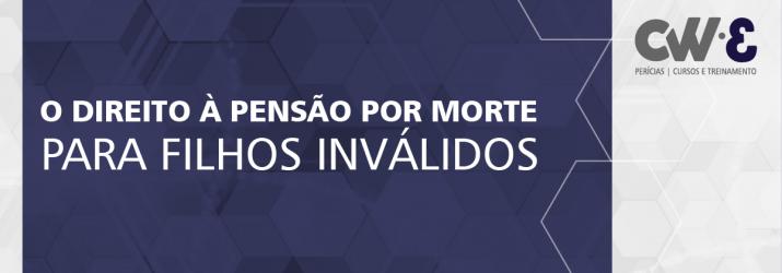 O DIREITO À PENSÃO POR MORTE PARA FILHOS INVÁLIDOS