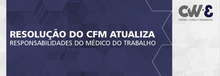 RESOLUÇÃO DO CFM ATUALIZA RESPONSABILIDADES DO MÉDICO DO TRABALHO