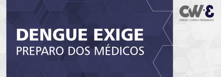TODO MÉDICO DEVE ESTAR PREPARADO PARA ATENDER UM CASO DE DENGUE
