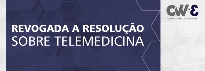REVOGADA A RESOLUÇÃO SOBRE TELEMEDICINA