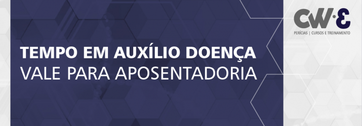 TEMPO EM AUXÍLIO DOENÇA VALE PARA APOSENTADORIA