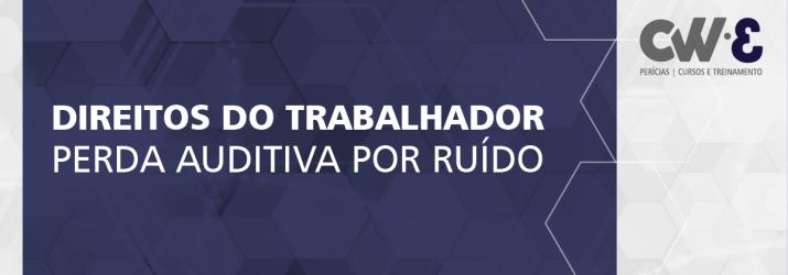 DIREITOS DO TRABALHADOR – PERDA AUDITIVA POR RUÍDO