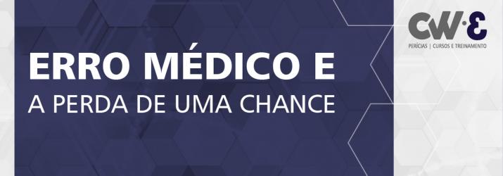 ERRO MÉDICO E PERDA DE   UMA CHANCE