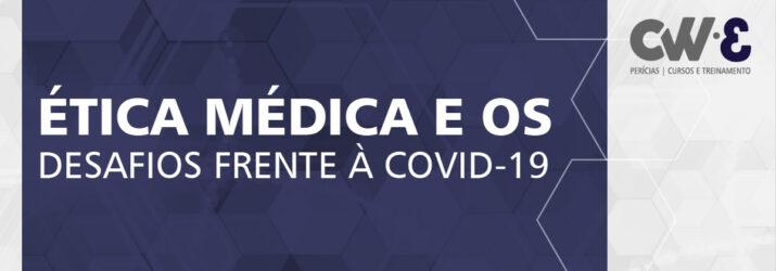 ÉTICA MÉDICA E OS DESAFIOS FRENTE À COVID19
