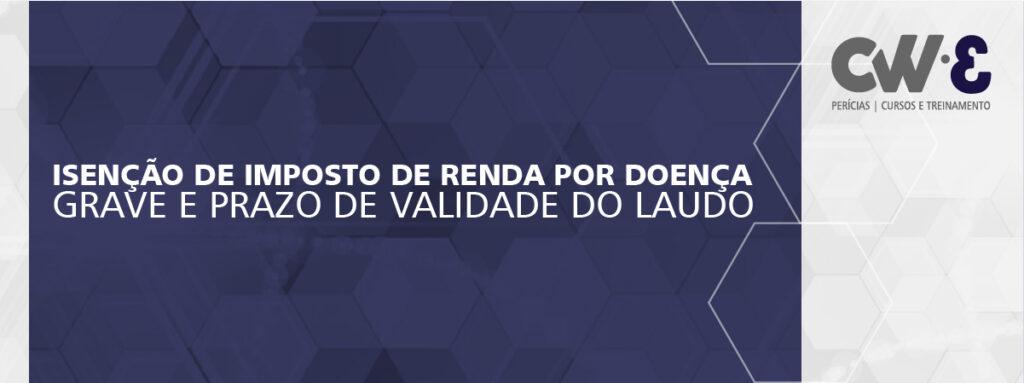 ISENÇÃO DE IMPOSTO DE RENDA POR DOENÇA GRAVE E PRAZO DE VALIDADE DO LAUDO